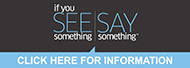 If you see something say something  campaign.  Report Suspicious Activity. Call 855-352-7233